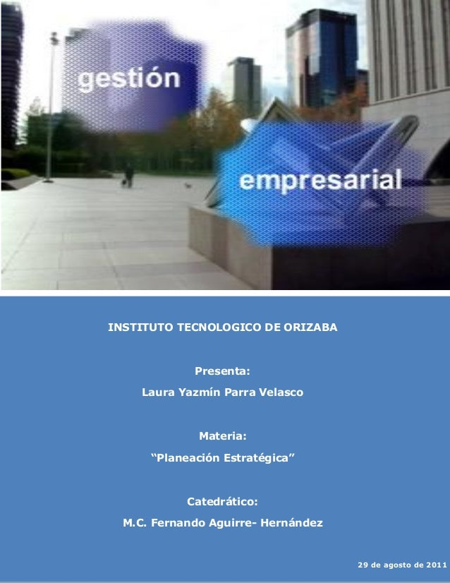 """INSTITUTO TECNOLOGICO DE ORIZABA Presenta: Laura Yazmín Parra Velasco Materia: """"Planeación Estratégica"""" Catedrático: M.C. ..."""