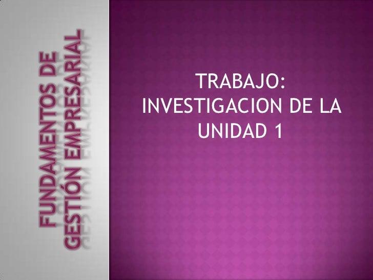 TRABAJO:INVESTIGACION DE LA     UNIDAD 1