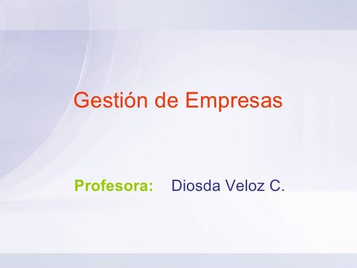 Gestión de Empresas Profesora:   Diosda Veloz C.