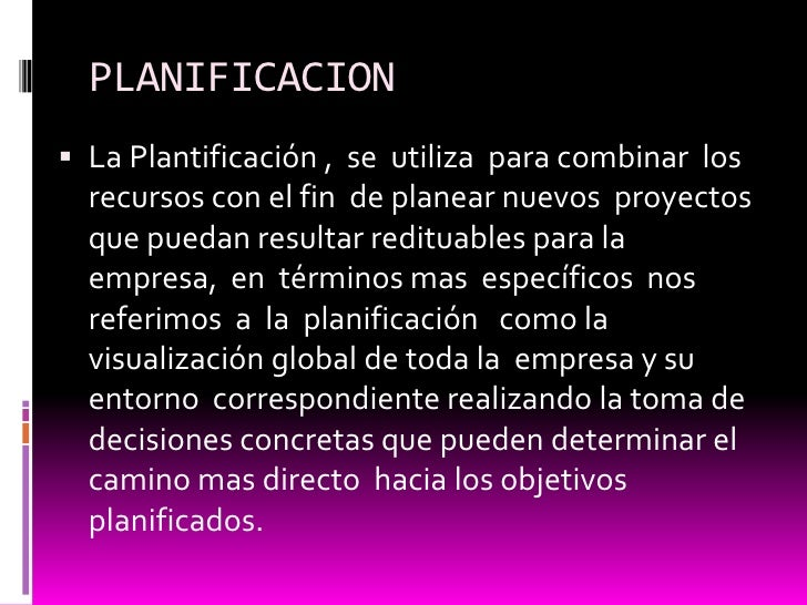PLANIFICACION<br />La Plantificación ,  se  utiliza  para combinar  los  recursos con el fin  de planear nuevos  proyectos...