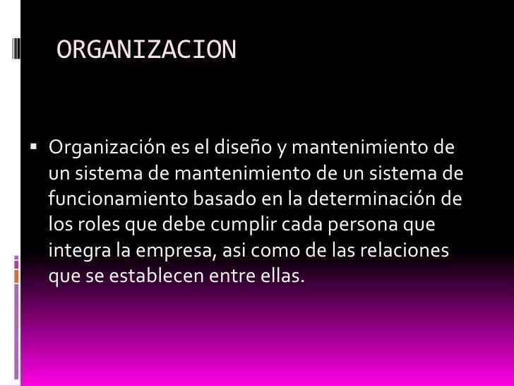 ORGANIZACION<br />Organización es el diseño y mantenimiento de un sistema de mantenimiento de un sistema de funcionamiento...