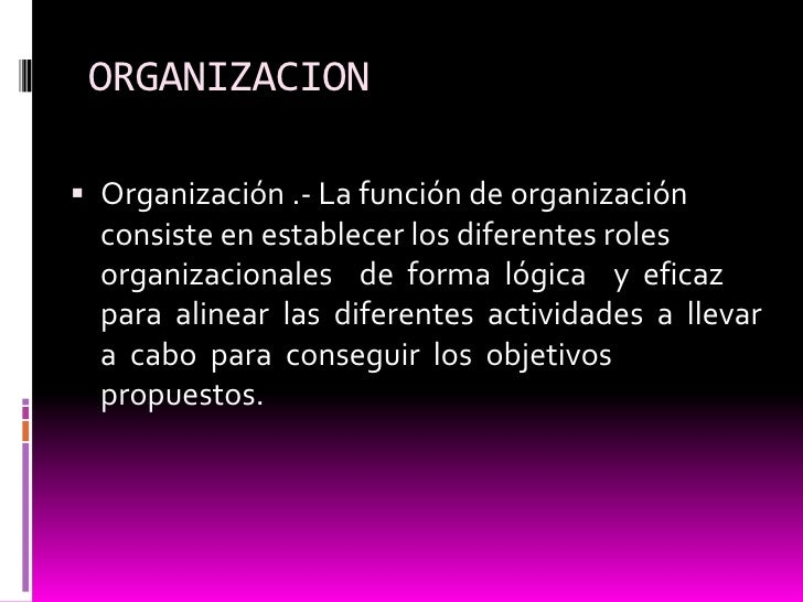 ORGANIZACION<br />Organización .- La función de organización consiste en establecer los diferentes roles  organizacionales...