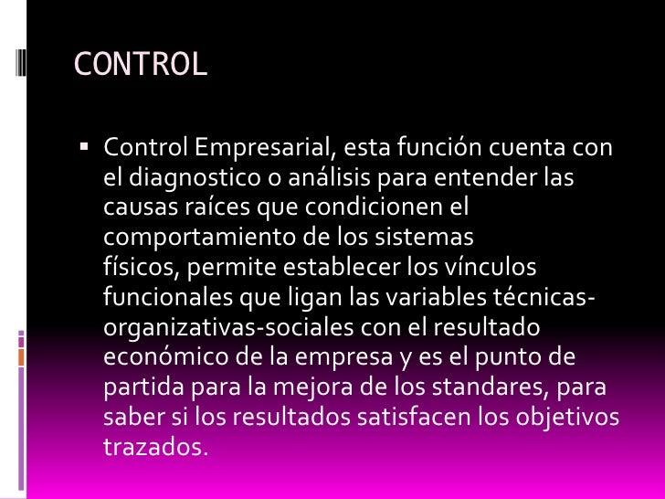CONTROL<br />Control Empresarial, esta función cuenta con el diagnostico o análisis para entender las causas raíces que co...