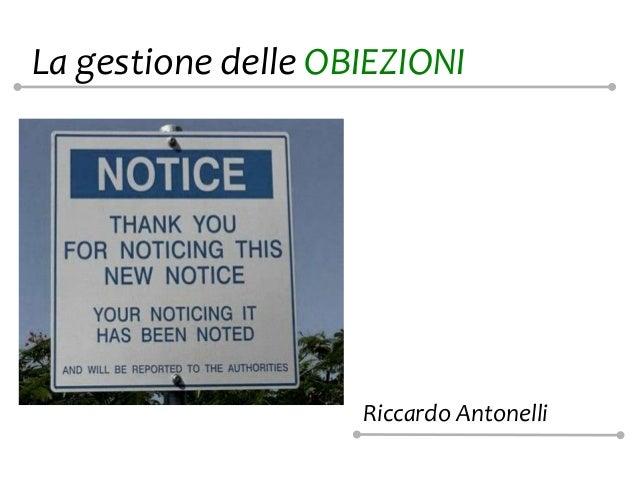 La gestione delle OBIEZIONI                    Riccardo Antonelli