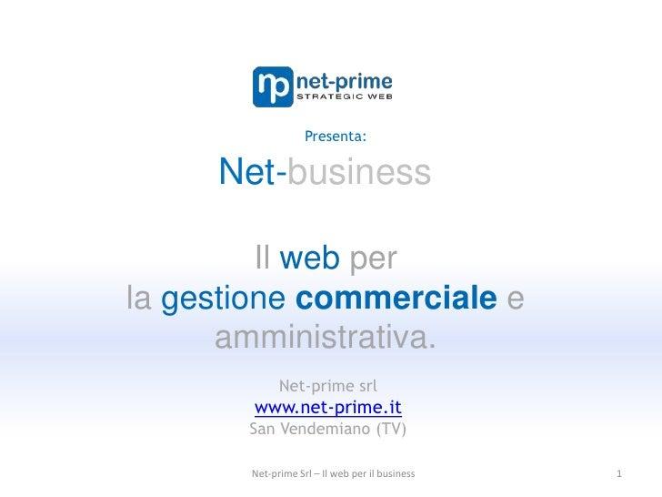 Net-business<br />Il web per <br />la gestionecommerciale e amministrativa.<br />1<br />Presenta:<br />Net-prime srl<br />...