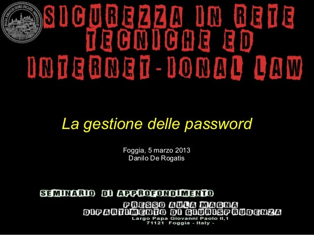 La gestione delle password        Foggia, 5 marzo 2013         Danilo De Rogatis