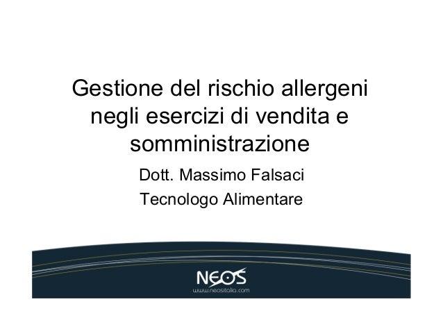 Gestione del rischio allergeni negli esercizi di vendita e     somministrazione      Dott. Massimo Falsaci      Tecnologo ...