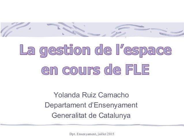 Dpt. Ensenyament, juillet 2015 Yolanda Ruiz Camacho Departament d'Ensenyament Generalitat de Catalunya