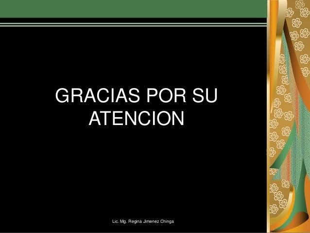 Lic. Mg. Regina Jimenez Chinga GRACIAS POR SU ATENCION