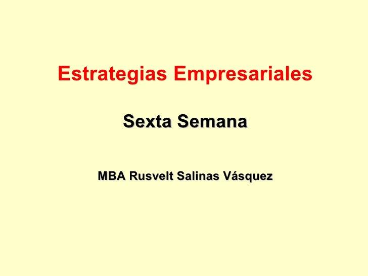 Estrategias Empresariales Se xta  S emana MBA Rusvelt Salinas Vásquez
