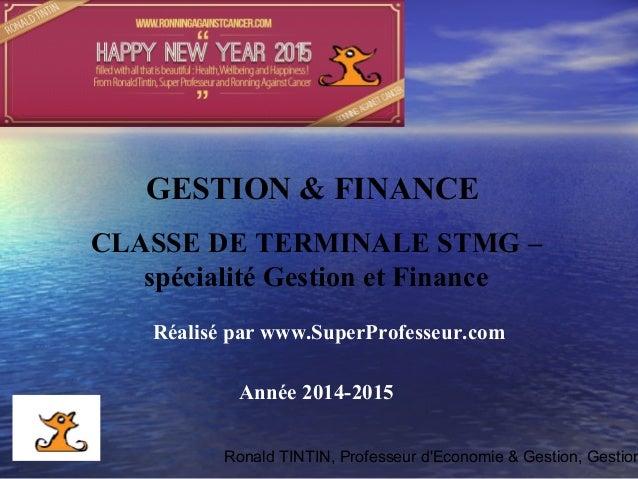 Ronald TINTIN, Professeur d'Economie & Gestion, Gestion Réalisé par www.SuperProfesseur.com Année 2014-2015 GESTION & FINA...