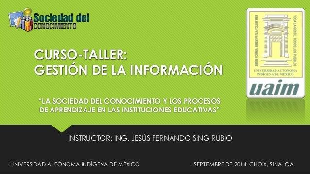 """CURSO-TALLER:  GESTIÓN DE LA INFORMACIÓN  """"LA SOCIEDAD DEL CONOCIMIENTO Y LOS PROCESOS  DE APRENDIZAJE EN LAS INSTITUCIONE..."""