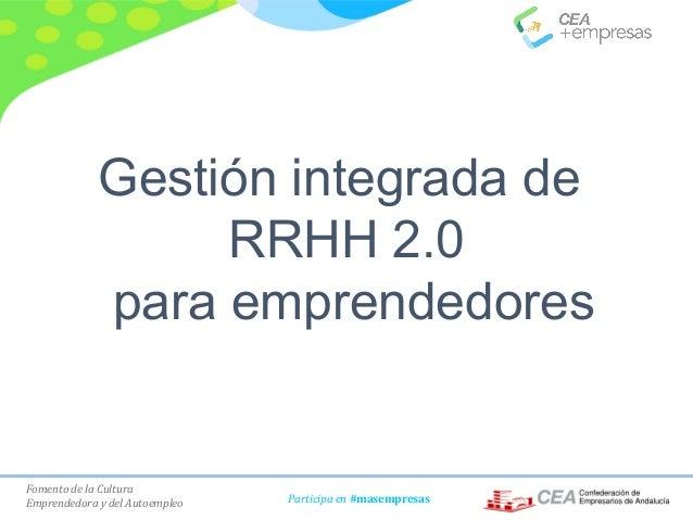 Fomento de la Cultura Emprendedora y del Autoempleo Participa en #masempresas Gestión integrada de RRHH 2.0 para emprended...