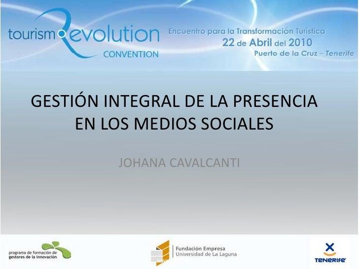 GESTIÓN INTEGRAL DE LA PRESENCIA EN LOS MEDIOS SOCIALES<br />JOHANA CAVALCANTI<br />12/5/10<br />1<br />www.tre2010.com<br />