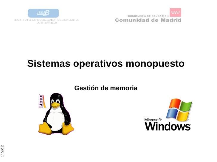 <ul>Sistemas operativos monopuesto </ul>Gestión de memoria