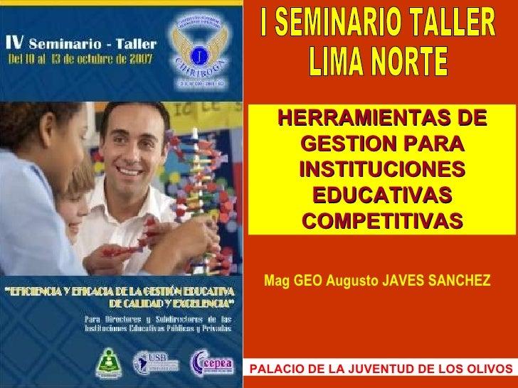 Mag GEO Augusto JAVES SANCHEZ I SEMINARIO TALLER LIMA NORTE PALACIO DE LA JUVENTUD DE LOS OLIVOS HERRAMIENTAS DE GESTION P...