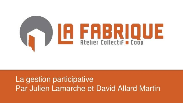 La gestion participative Par Julien Lamarche et David Allard Martin