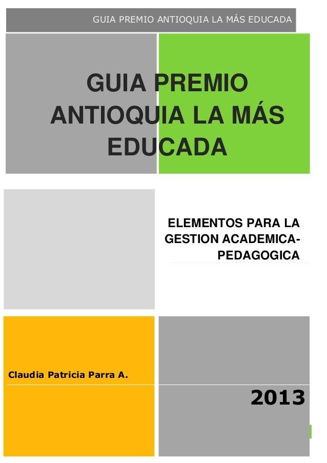 GUIA PREMIO ANTIOQUIA LA MÁS EDUCADA  GUIA PREMIO ANTIOQUIA LA MÁS EDUCADA ELEMENTOS PARA LA GESTION ACADEMICAPEDAGOGICA  ...