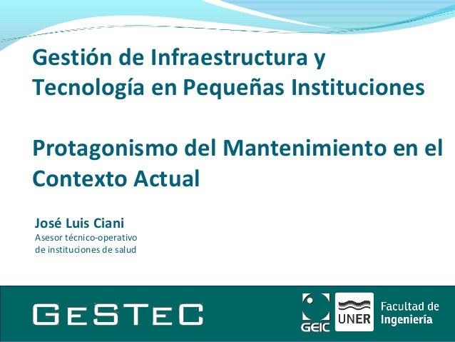 Gestión de Infraestructura y  Tecnología en Pequeñas Instituciones  Protagonismo del Mantenimiento en el  Contexto Actual ...