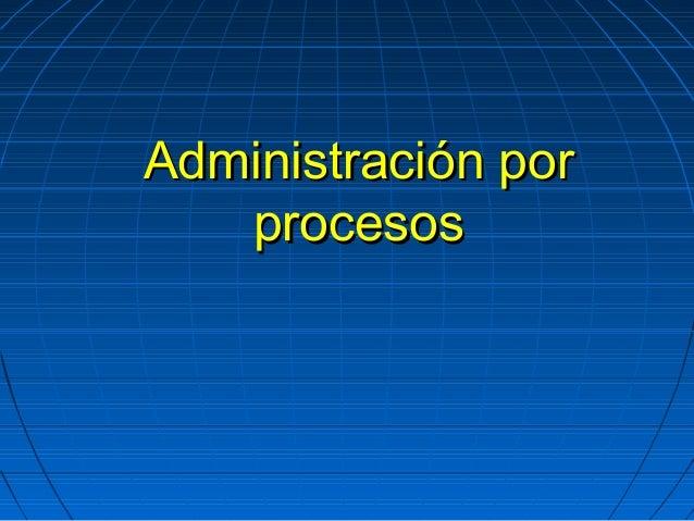 Administración porAdministración por procesosprocesos