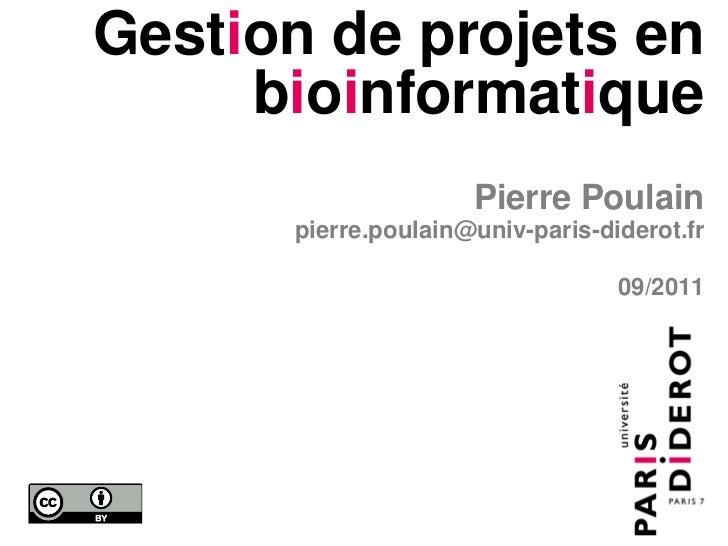 Gestion de projets en     bioinformatique                     Pierre Poulain      pierre.poulain@univ-paris-diderot.fr    ...