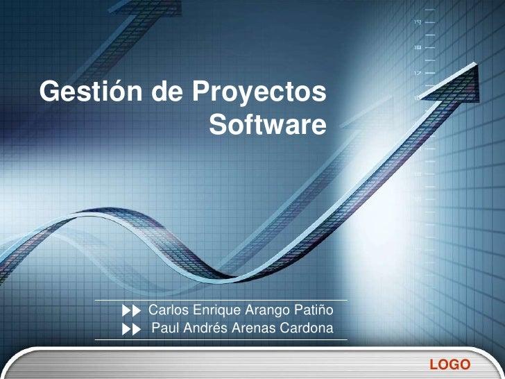Gestión de Proyectos Software<br />Carlos Enrique Arango Patiño<br />Paul Andrés Arenas Cardona<br />