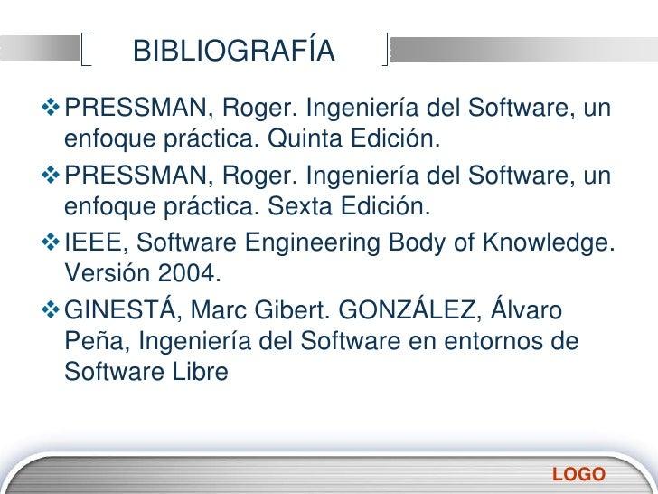 BIBLIOGRAFÍA<br />PRESSMAN, Roger. Ingeniería del Software, un enfoque práctica. Quinta Edición.<br />PRESSMAN, Roger. Ing...