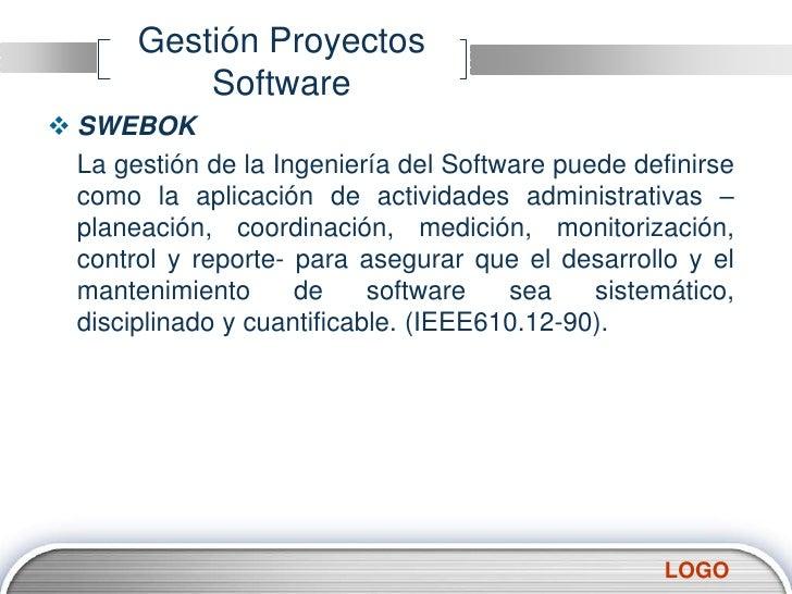 Gestión Proyectos Software<br />SWEBOK<br />La gestión de la Ingeniería del Software puede definirse como la aplicación d...
