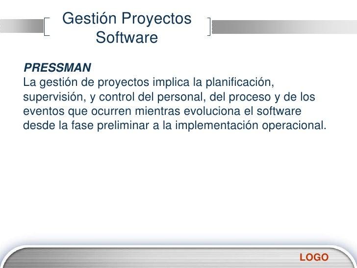 Gestión Proyectos Software<br />PRESSMAN<br />La gestión de proyectos implica la planificación, supervisión, y control del...