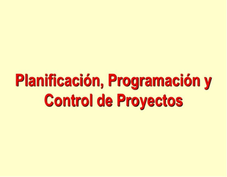 Planificación, Programación y    Control de Proyectos