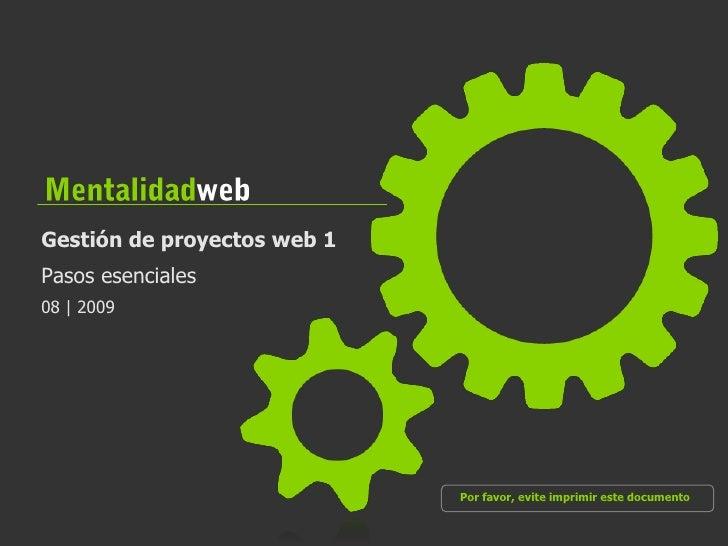 Mentalidadweb<br />Gestión de proyectos web 1<br />Pasos esenciales<br />08 | 2009<br />