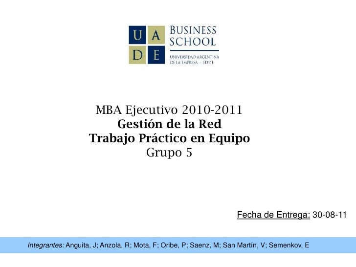 MBA Ejecutivo 2010-2011<br />Gestión de la Red<br />Trabajo Práctico en Equipo<br />Grupo 5<br />Fecha de Entrega: 30-08-1...