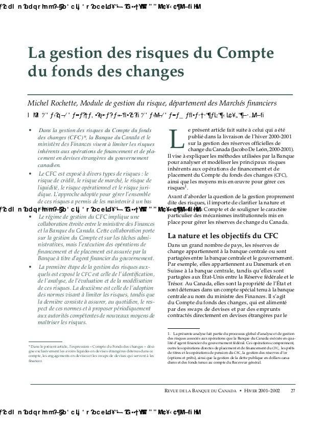 27REVUE DE LA BANQUE DU CANADA • HIVER 2001–2002 La gestion des risques du Compte du fonds des changes Michel Rochette, Mo...