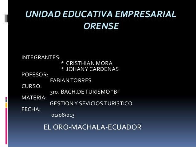 UNIDAD EDUCATIVA EMPRESARIAL ORENSE INTEGRANTES: * CRISTHIAN MORA * JOHANY CARDENAS POFESOR: FABIANTORRES CURSO: 3ro. BACH...