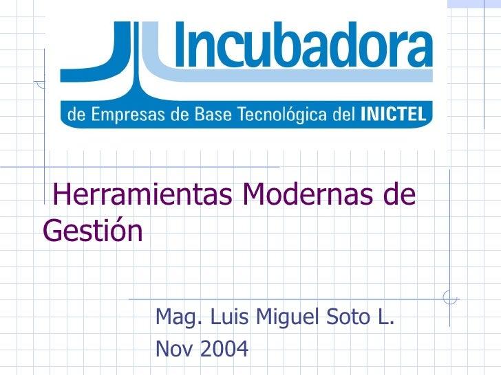 Herramientas Modernas de Gestión Mag. Luis Miguel Soto L. Nov 2004