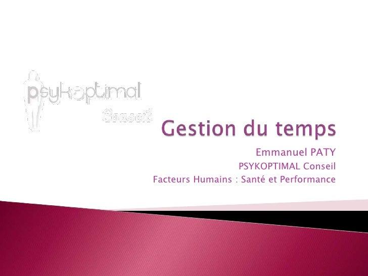 Gestion du temps<br />Emmanuel PATY<br />PSYKOPTIMAL Conseil<br />Facteurs Humains : Santé et Performance<br />