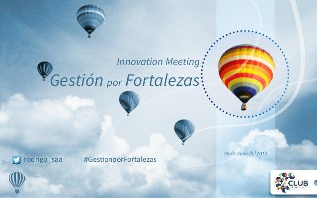 18 de Junio del 2015 Innovation Meeting Gestión por Fortalezas rodrigo_saa                        ...