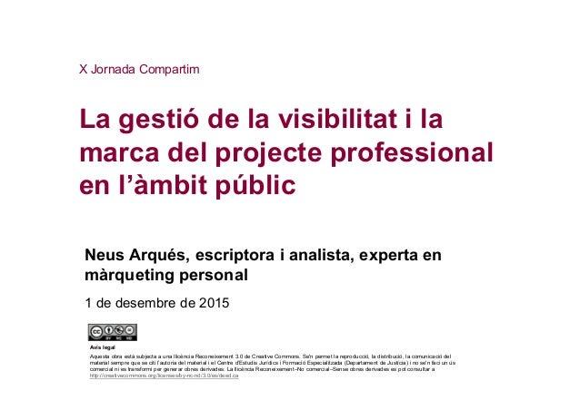 La gestió de la visibilitat i la marca del projecte professional en l'àmbit públic Programa Compartim X Jornada Compartim ...