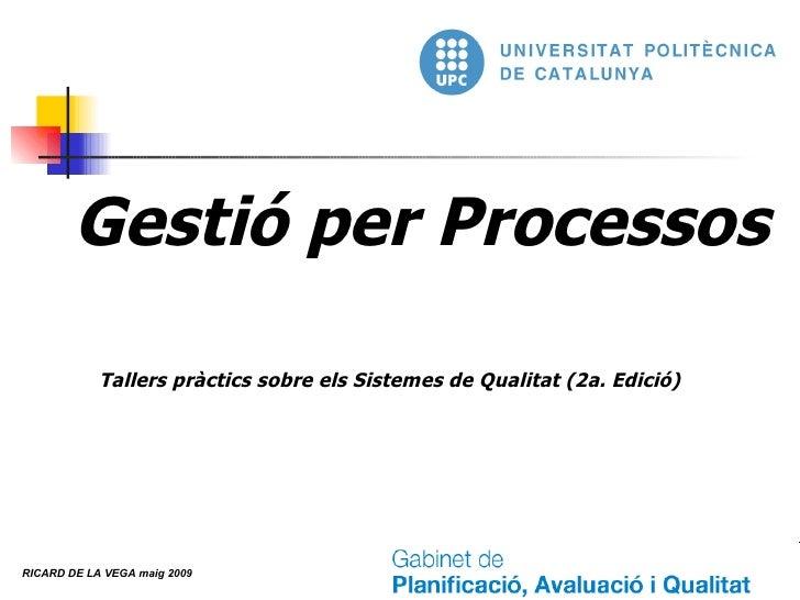 Gestió per Processos Tallers pràctics sobre els Sistemes de Qualitat (2a. Edició)  RICARD DE LA VEGA maig 2009