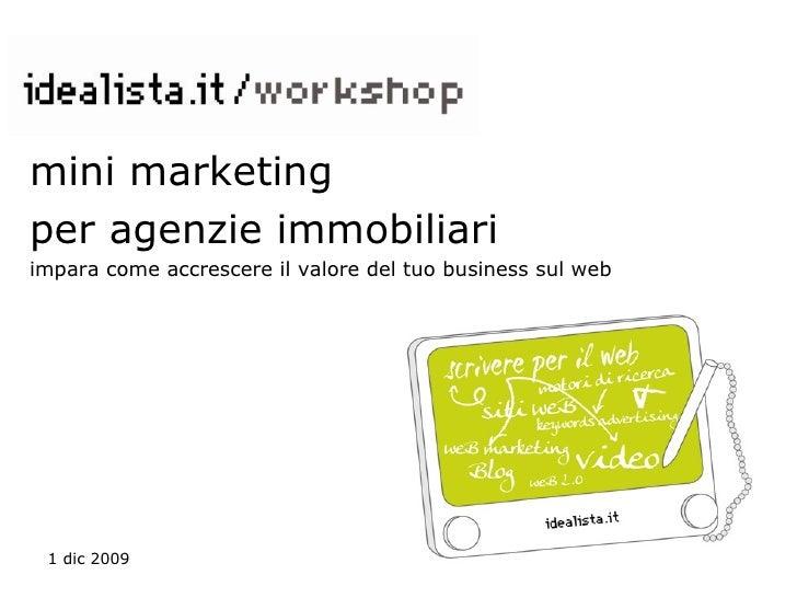 <ul><li>mini marketing  </li></ul><ul><li>per agenzie immobiliari </li></ul><ul><li>impara come accrescere il valore del t...