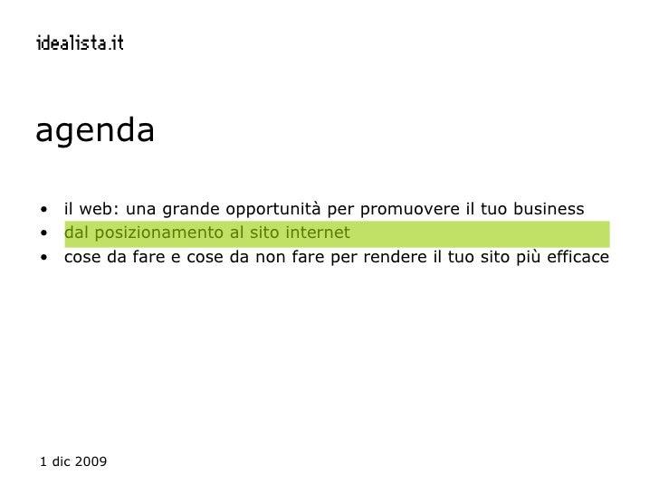 agenda <ul><li>il web: una grande opportunità per promuovere il tuo business </li></ul><ul><li>dal posizionamento al sito ...