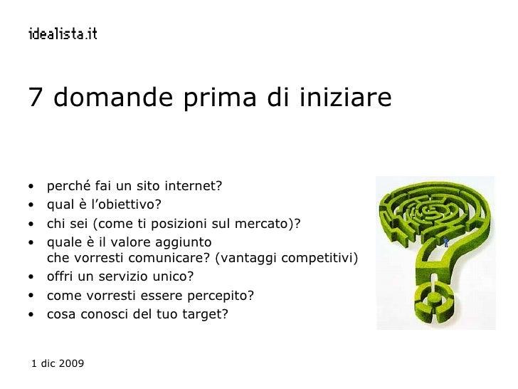 7 domande prima di iniziare <ul><li>perché fai un sito internet?  </li></ul><ul><li>qual è l'obiettivo?  </li></ul><ul><li...