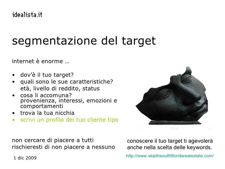 segmentazione del target <ul><li>internet è enorme … </li></ul><ul><li>dov'è il tuo target? </li></ul><ul><li>quali sono l...