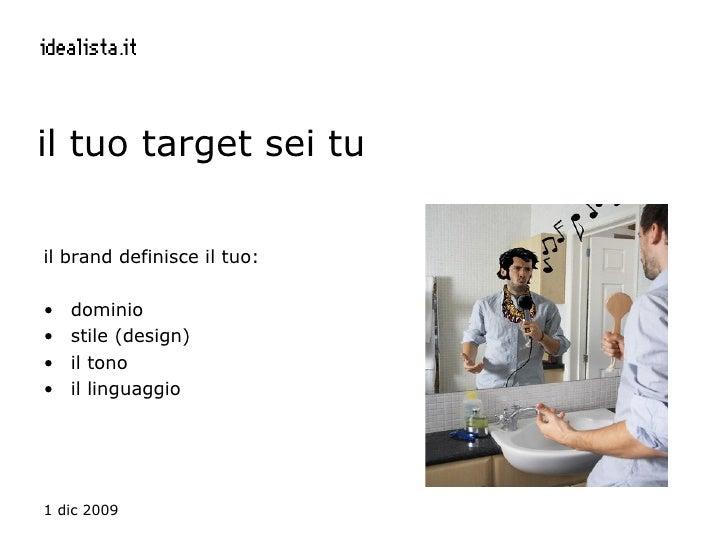 il tuo target sei tu <ul><li>il brand definisce il tuo: </li></ul><ul><li>dominio </li></ul><ul><li>stile (design) </li></...