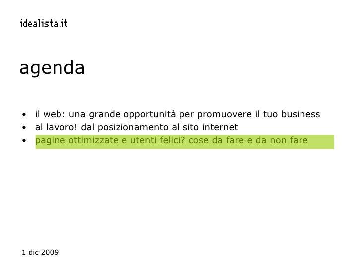 agenda <ul><li>il web: una grande opportunità per promuovere il tuo business </li></ul><ul><li>al lavoro! dal posizionamen...