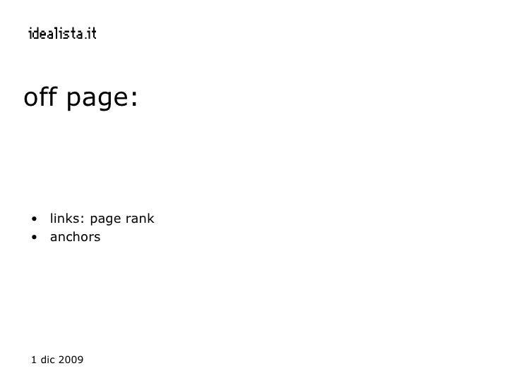 off page:  <ul><li>links: page rank </li></ul><ul><li>anchors </li></ul>