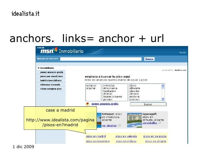 anchors.  links= anchor + url case a madrid http://www.idealista.com/pagina/pisos-en?madrid