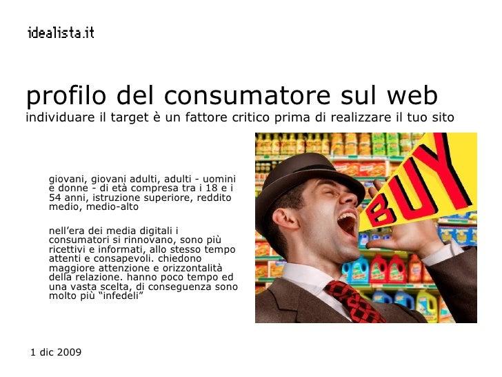 profilo del consumatore sul web individuare il target è un fattore critico prima di realizzare il tuo sito <ul><li>giovani...