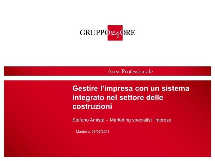 1<br />Gestire l'impresa con un sistema integrato nel settore delle costruzioni<br />Stefano Amista – Marketing specialist...