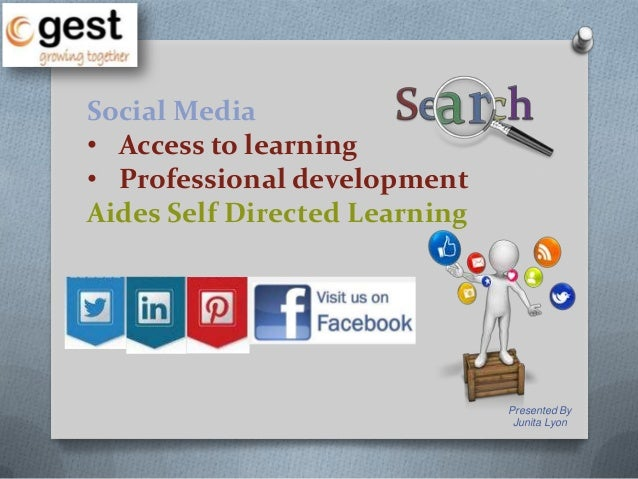 Presented By Junita Lyon Social Media • Access to learning • Professional development Aides Self Directed Learning